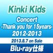 KinKi Kids Concert -Thank you for 15years- 2012-2013 [Blu-ray]
