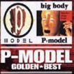 P-MODEL / ゴールデン☆ベスト P-MODEL & big body [CD]