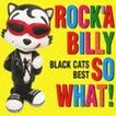 BLACK CATS / COLEZO!: ROCK'A BILLY SO WHAT! BLACK CATS BEST [CD]