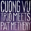 CUONG VU / PAT METHENY クオン・ヴー/パット・メセニー/CUONG VU TRIO MEETS PAT METHENY 輸入盤 CD