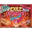 [先着特典付/初回仕様]EXILE ATSUSHI SPECIAL NIGHT【...