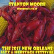 スタントンムーア Stanton Moore - The 2017 New Orleans Jazz & Heritage Festival (CD)