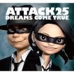 DREAMS COME TRUE(ドリームズ カム トゥルー)/ATTACK25 [CD+DVD][初回限定盤] UMCK-9725
