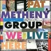 Pat Metheny Group We Live Here CD