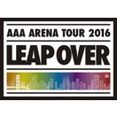 AAA ARENA TOUR 2016 -LEAP OVER-/AAA[DVD]【返品種別A】