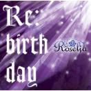 Roselia Re:birthday [CD+Blu-ray Disc]<生産限定盤> 12cmCD Single 特典あり