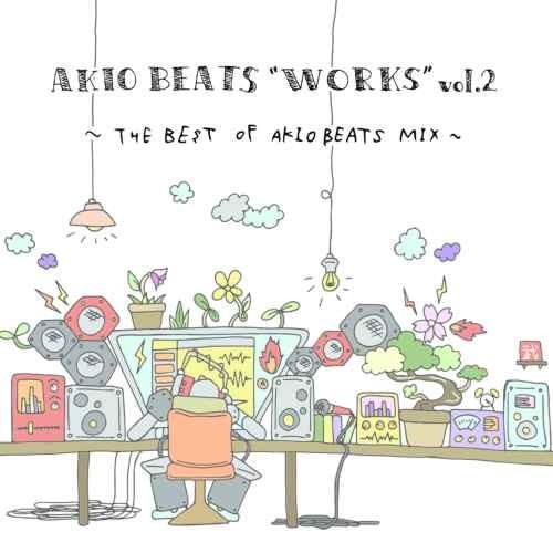 アキオ ビーツWorks Vol.2 -The Best Of Akio Beats Mix- / Akio Beats
