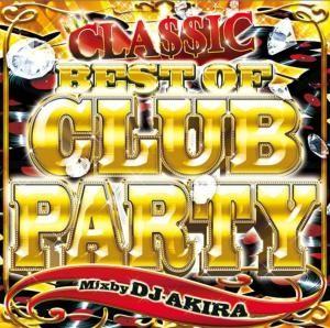 90年代から00年前半のビックヒットのみ収録!【洋楽 MixCD・MIX CD】Best Of Club Party Classic / DJ Akira【M便 2/12】