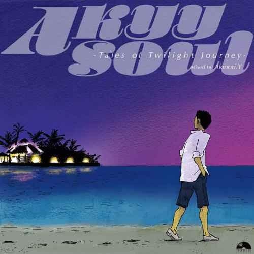 Akinori.Y ソウル レアグルーヴ HIPHOP ヒップホップ 和モノ ポップスAkyy Soul -Tales Of Twilight Journey- / Akinori.Y