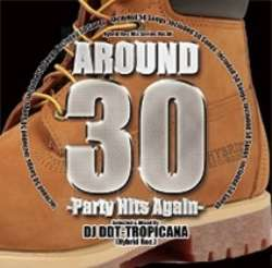 アラサー世代の皆様、お待たせ致しました!【MixCD】Around 30 -Party Hits Again- / DJ DDT-Tropicana【M便 2/12】