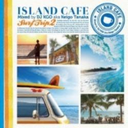 海を感じる心地いいライフスタイルのお供に。【MixCD】Island Cafe -Surf Trip 2- / DJ KGO a.k.a. Keigo Tanaka【M便 1/12】