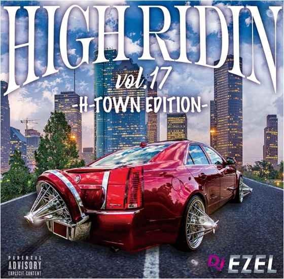 サウス テキサス州 ヒューストン H-Townサウンド DJミックスHigh Ridin Vol.17 / DJ Ezel