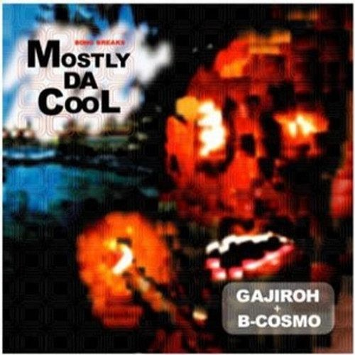 ヒップホップ・90年代・アングラ・クラシック・ブレイク・ビーツ・ハウスMostly Da Cool / DJ Gajiroh + B-Cosmo