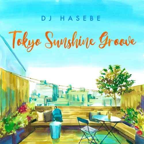 DJ Hasebe ハセベ ヒップホップ R&B 邦楽 アーバン メロウTokyo Sunshine Groove / DJ Hasebe