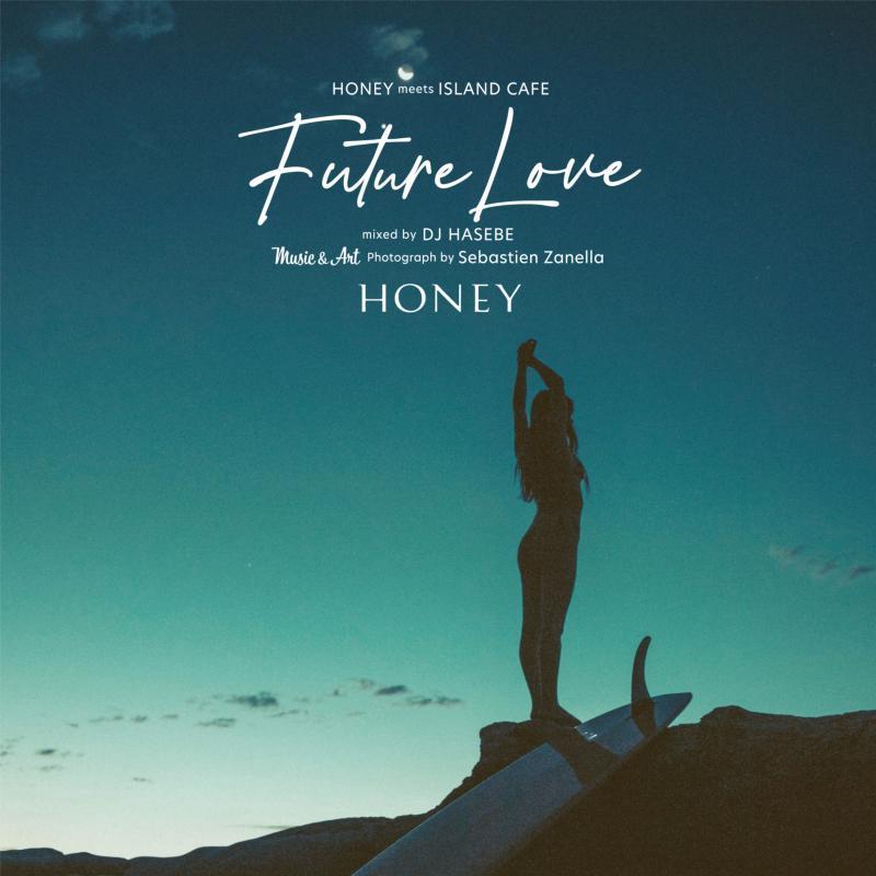 ノンストップ カフェ お洒落 カバー サーフHoney Meets Island Cafe -Future Love- Mixed By DJ Hasebe / DJ Hasebe