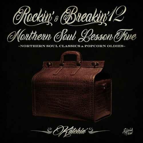 ノーザンソウル カッチン R&B ポップコーンRockin'& Breakin' 12 -Northern Soul Lesson Four- Northern Soul Classics & Popcorn Oldies / Katchin'