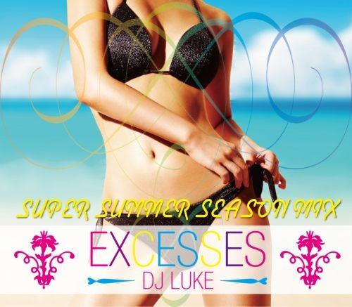 サマー・パーティー・夏・アリアナグランデ・ジェイソンデルーロExcesses Super Summer Season MIX / DJ Luke