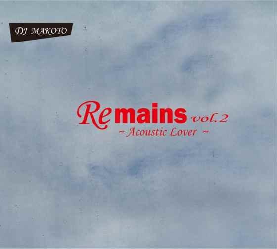 歌モノ R&B アコースティック 名曲Remains Vol.2 -Acoustic Lover- / DJ Makoto