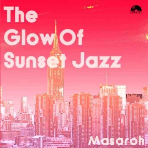 Masaroh ポップ ジャズ クロスオーバーThe Glow Of Sunset Jazz / Masaroh