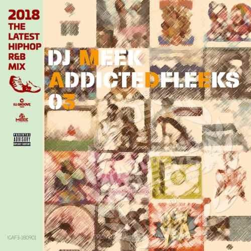 ヒップホップ・R&B・パーティー・2018年Addictedfleeks Vol.3 / DJ Meek