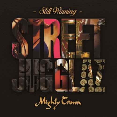 レゲエ・マイティークラウン・2018年・ヒット曲Street Jugglaz -Still Winning- / Mighty Crown