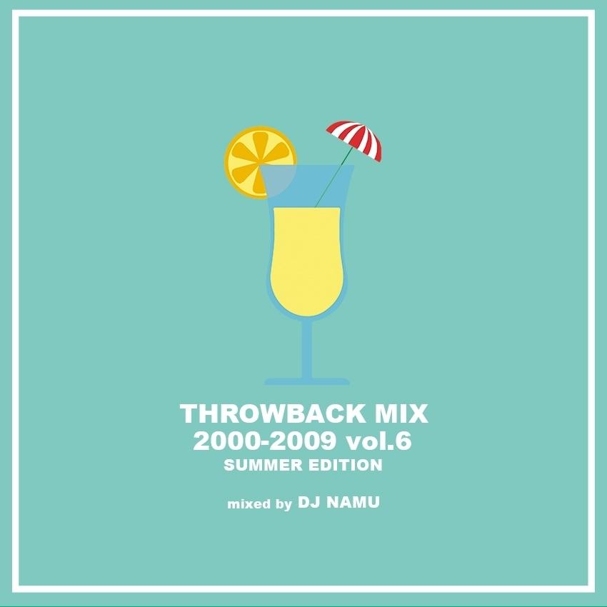 ヒップホップ 2000年代 夏 サマーミックス アラサー アラフォーThrowback Mix 2000-2009 Vol.6 Summer Edition / DJ Namu