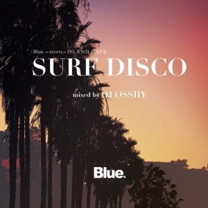 「海」「サーフィン」をテーマにしたミックス!【洋楽CD・MixCD】Blue. meets Island Cafe -Surf Disco- / DJ Osshy【M便 1/12】