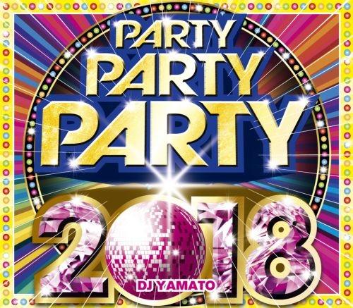 パーティー・2018年・オースティンマホーン・マルーン5・カルヴィンハリスParty Party Party 2018 / DJ Yamato