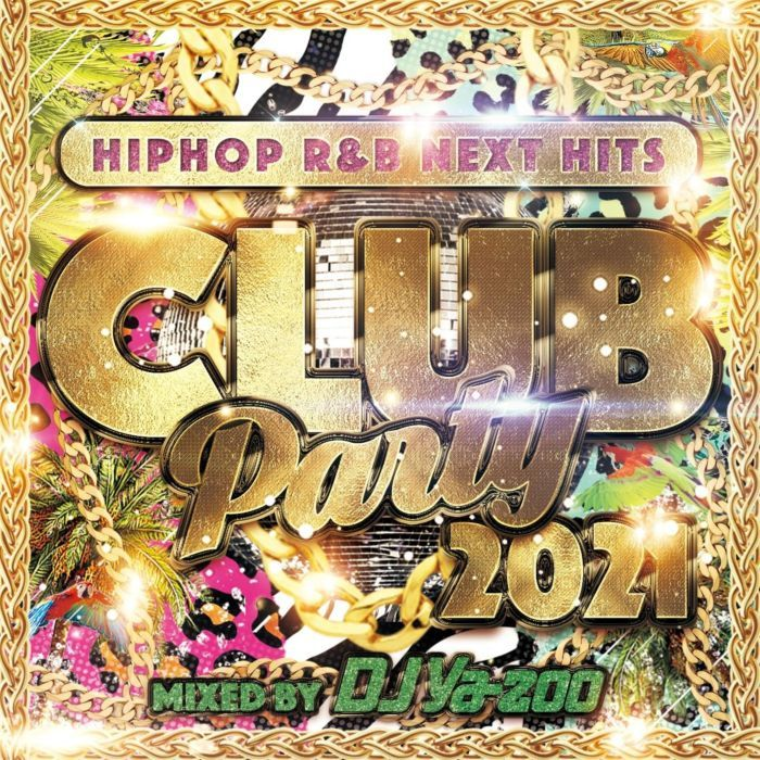 ヒップホップ R&B クラブチューン 2021Club Party 2021 -HIPHOP,R&B Next Hits- / DJ Ya-Zoo