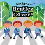 KIDS BOSSA presents Beatles Covers - キッズ ボッサ プレゼンツ / ビートルズ カヴァーズ