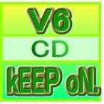 V6 CD [kEEP oN.] 12/8/8発売 通常盤