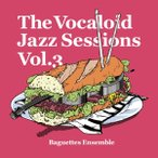 The Vocaloid Jazz sessions Vol.3 / Baguettes Ensemble 発売日2011−06−12 AKBH