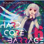HARDCORE BARRAGE 6 / Rolling Contact 入荷予定2016年10月頃