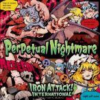 Perpetual Nightmare / IRON ATTACK! 入荷予定2016年12月頃