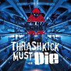Thrashkick Must Die v2.0 / EZiKi 発売日2017−08−11 AKBH