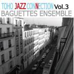 Toho Jazz Connection Vol.3 / Baguettes Ensemble