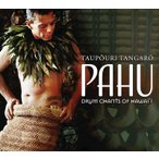 PAHU: DRUM CHANTS OF HAWAII /  TAUPOURI TANGARO�ʥѥ� / �����ݥ��� ���󥬥��