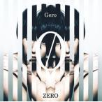 CD Gero / 「ZERO」 通常盤[NBC]《取り寄せ※暫定》