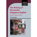 Cambridge Approaches to Language Contact: The Making of Vernacular Singapore English: System, Transfer, and Filter
