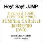 Hey!Say!JUMP LIVE TOUR 2015 JUMPing CARnival/初回◆新品Ss【ゆうパケット非対応/送料680円〜】【即納】