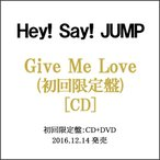Hey!Say!JUMP/Give Me Love(初回限定盤)/CD◆新品Ss【ゆうパケット非対応/送料680円〜】【即納】