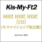 Kis-My-Ft2/SHE! HER! HER!(キスマイショップ限定盤)CD◆新品Ss【ゆうパケット非対応/送料680円〜】【即納】