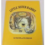 LITTLE SISTER RABBIT ULF NILSSON and EVA ERIKSSON Methuen Children's Books Ltd.