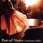 Luminous Halo〜燦然と輝く光彩〜/Port of Notes