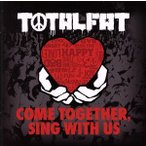 COME TOGETHER,SING WITH US/TOTALFAT