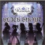 BanG Dream!:BLACK SHOUT(生産限定盤)(Blu−ray Disc付)/Roselia(バンドリ!)
