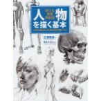 新品本/人物を描く基本 使える美術解剖図 人体の仕組みがわかる、骨格・筋肉・外観デッサン 三澤寛志/著 角丸つぶら/編集