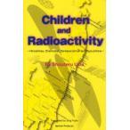 新品本/Children and Radioactivity Hiroshima,Chernobyl,Semiparatinsk and Fukush