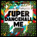 RYO the SKYWALKER / SUPER DANCEHALL ME [CD]