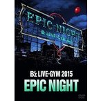 B'z LIVE-GYM 2015 -EPIC NIGHT-(DVD)